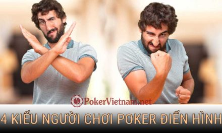 4 kiểu người chơi Poker mà bạn cần biết giúp bạn thắng game bài ăn tiền